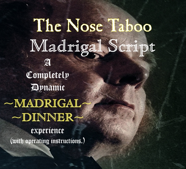 The Nose Taboo Madrigal Script