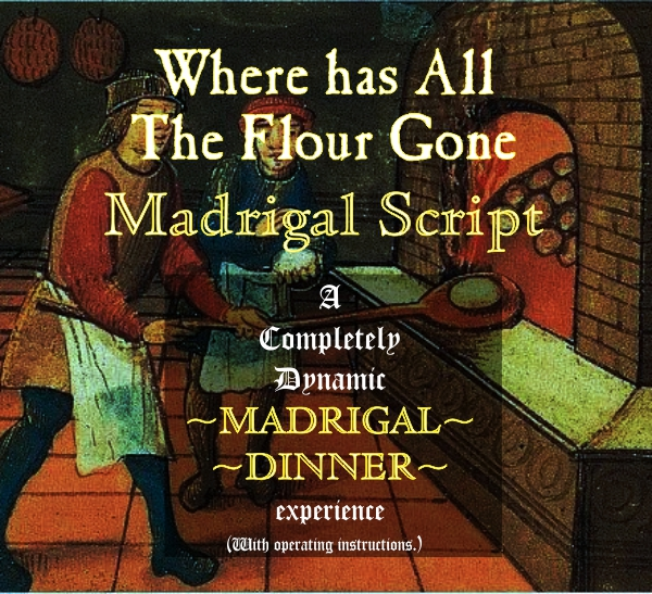 Where Has All the Flour Gone Madrigal Script